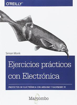 Ejercicios prácticos con Electrónica. Proyectos de electrónica con Arduino y Rasperry Pi